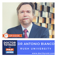 37: Adding T3 to T4 Will Make You Feel Better?  For Some the Answer is 'Yes' with Dr. Antonio Bianco from Rush University