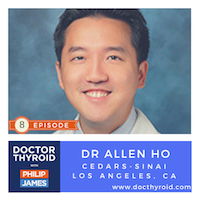 35: Rethinking Thyroid Cancer – When Saying No to Surgery Maybe Best for You with Dr. Allen Ho from Cedars-Sinai in Los Angeles
