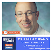 38: Thyroid Surgery? Be Careful, Not All Surgeons Are Equal and Here is Why with Dr. Ralph P. Tufano from Johns Hopkins School of Medicine