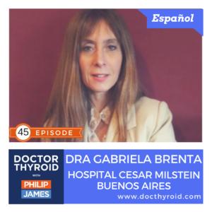 45: Hipotiroidismo – Causas, Síntomas, y Exámenes.  Con la Dra. Gabriela Brenta de Buenos Aires