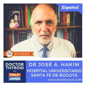 52: Cancer Phobia?⎥Don't Sacrifice Your Thyroid, with Dr. José A. Hakim – Hospital Universitario Santa Fe de Bogotá