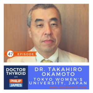 47: Treatment of Thyroid Cancer in Japan, with Dr. Takahiro Okamoto from Tokyo Women's Medical University