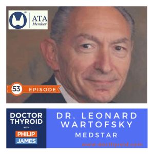 53: Hypothyroidism — Diagnosis, Treatment, and Medication with Dr. Leonard Wartofsky from MedStar
