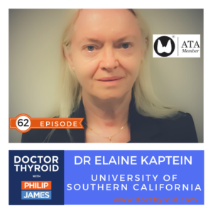 62: Treating Thyroid Patients For 40 Years ⇒ Lessons Learned from Two Patients, with Dr. Elaine Kaptein from USC