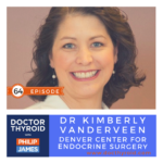 64: Managing Indeterminate Thyroid Nodules, with Dr. Kimberly Vanderveen from Denver Center for Endocrine Surgery