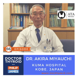 66: Five Important Things Your Thyroid Surgeon Maybe Not Telling You, with Dr. Akira Miyauchi