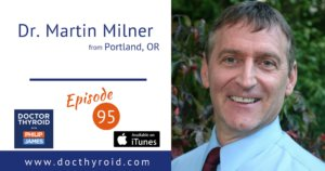 95: Hypothyroidism and Combination Therapy of T3 and T4 with Dr. Martin Milner from Portland, Oregon