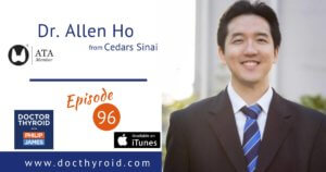 96: Thyroid and Prostate Cancer — Surgery Outcomes Sometimes Worse Than No Surgery — Weighing Risks and Outcomes with Dr. Allen Ho